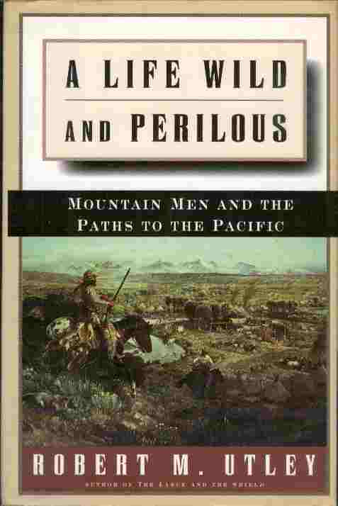 Image for A Life Wild and Perilous  - Mountain Men and the Paths to the Pacific