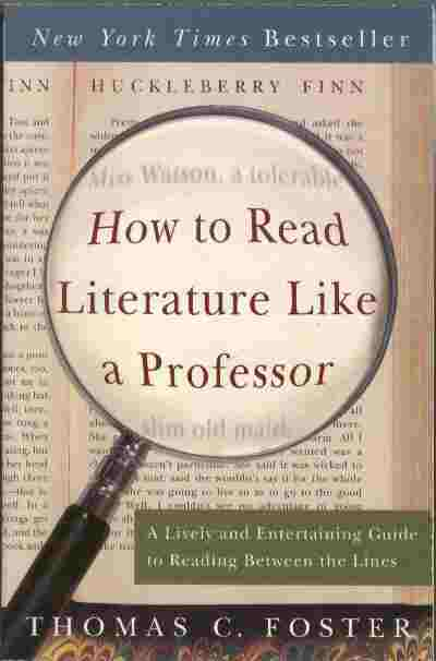 Image for How to Read Literature Like a Professor  - A Lively and Entertaining Guide to Reading Between the Lines