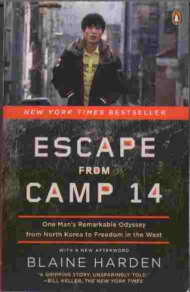 Image for Escape from Camp 14 -- One Man's Remarkable Odyssey from North Korea to Freedom in the West