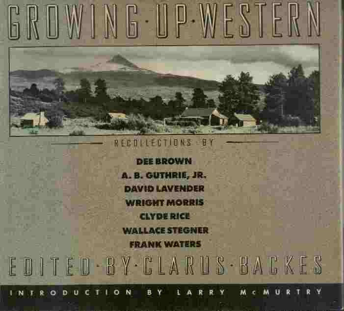 Image for Growing Up Western  - Recollections by Dee Brown, A.B. Guthrie, Jr., David Lavender, Wright Morris, Clyde Rice, Wallace Stegner, Frank Waters