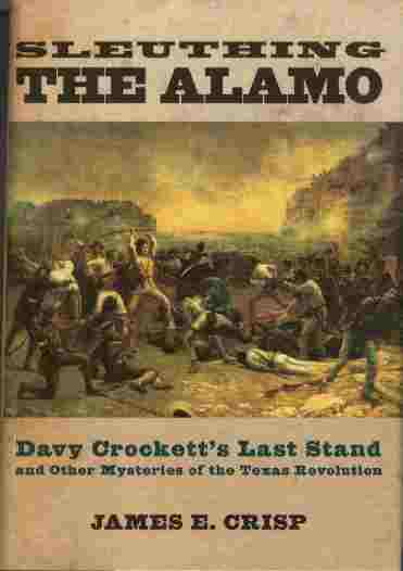 Image for Sleuthing the Alamo  - Davy Crockett's Last Stand and Other Mysteries of the Texas Revolution