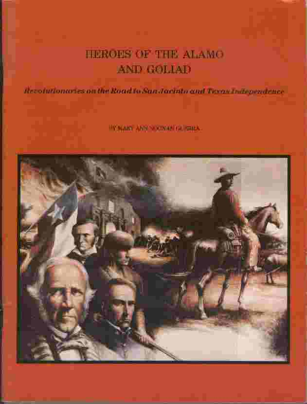 Image for Heroes of the Alamo and Goliad  - Revolutionaries on the road to San Jacinto and Texas independence