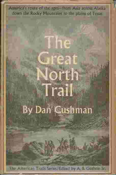Image for The Great North Trail  - America's route of the ages - from Asia across Alaska down the Rocky Mountains to the plains of Texas