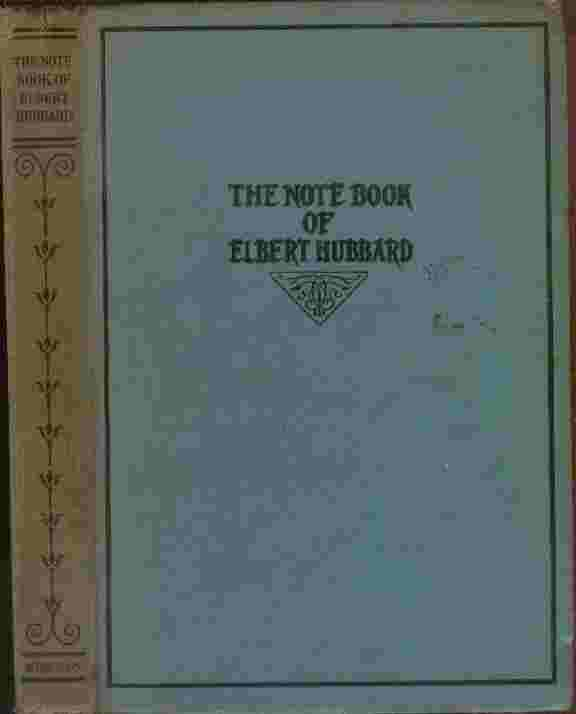 Image for The Notebook of Elbert Hubbard  - Mottoes, Epigrams, Short Essays, Passages, Orphic Sayings and Preachments