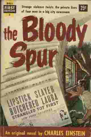 Image for The Bloody Spur  - Strange violence twists the private lives of four men in a big city newsroom